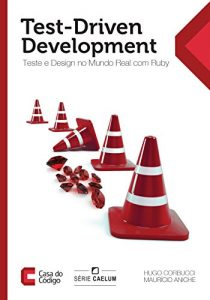 Baixar Test-driven development: Teste e design no mundo real com Ruby pdf, epub, eBook