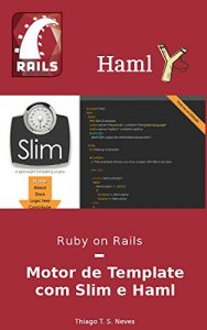 Baixar Ruby on Rails: Motor de Template com Slim e Haml: Aprenda a utilizar as duas gems mais famosas de motor de template do Ruby on Rails. pdf, epub, eBook