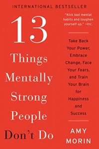 Baixar 13 Things Mentally Strong People Don't Do: Take Back Your Power, Embrace Change, Face Your Fears, and Train Your Brain for Happiness and Success pdf, epub, eBook