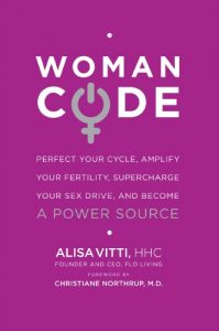Baixar WomanCode: Perfect Your Cycle, Amplify Your Fertility, Supercharge Your Sex Drive, and Become a Power Source pdf, epub, eBook