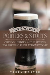 Baixar Brewing Porters and Stouts: Origins, History, and 60 Recipes for Brewing Them at Home Today pdf, epub, eBook