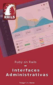 Baixar Ruby on Rails: Interfaces Administrativas: Aprenda a configurar e utilizar as gems de Interfaces Administrativas mais utilizadas. pdf, epub, eBook