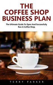 Baixar The Coffee Shop Business Plan: The Ultimate Guide To Open And Successfully Run A Coffee Shop! (Business Planning, Business Strategy) (English Edition) pdf, epub, eBook