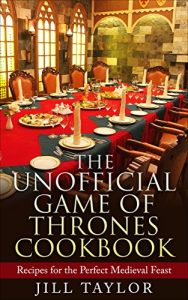 Baixar The Unofficial Game of Thrones Cookbook: Recipes for the Perfect Medieval Feast (English Edition) pdf, epub, eBook