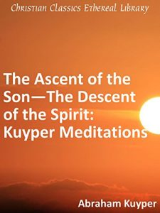 Baixar The Ascent of the Son — The Descent of the Spirit: Kuyper Meditations (English Edition) pdf, epub, eBook