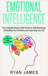 Baixar Emotional Intelligence: The Complete Step by Step Guide on Self Awareness, Controlling Your Emotions and Improving Your EQ (Emotional Intelligence Series Book 3) (English Edition) pdf, epub, eBook