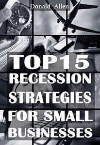 Baixar Top 15 Recession Strategies For Small Businesses: Rationed Short Guide For Mature Minds That Seek Good Advice And Not To Be Lectured (Easy To Read, Straight To The Point, Zero Fluff) (English Edition) pdf, epub, eBook
