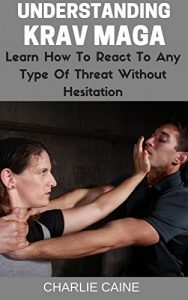 Baixar Understanding Krav Maga: Learn How To React To Any Type Of Threat Without Hesitation! (Krav Maga Series) (English Edition) pdf, epub, eBook