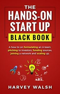 Baixar The Hands-On Start up Black Book: A how-to on formulating an A team, pitching to investors, funding sources, joining a network and scaling up. (English Edition) pdf, epub, eBook
