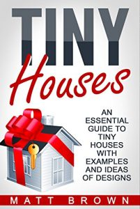 Baixar Tiny Houses: An Essential Guide to Tiny Houses with Examples and Ideas of Designs (Tiny House Living, Shipping Container Homes Book 1) (English Edition) pdf, epub, eBook
