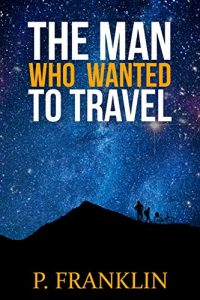 Baixar The Man Who Wanted to Travel: The Journey Is More Important Than The Destination (English Edition) pdf, epub, eBook