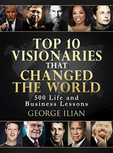 Baixar Top 10 Visionaries that Changed the World: 500 Life and Business Lessons from: Steve Jobs, Richard Branson, Tony Robins, Warren Buffett, Bill Gates, Arnold … Elon Musk, Donald Trump… (English Edition) pdf, epub, eBook