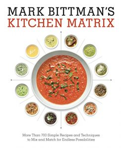 Baixar Mark Bittman's Kitchen Matrix: More Than 700 Simple Recipes and Techniques to Mix and Match for Endless Possibilities pdf, epub, eBook