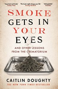 Baixar Smoke Gets in Your Eyes: And Other Lessons from the Crematorium pdf, epub, eBook