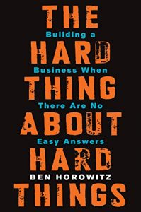 Baixar The Hard Thing About Hard Things: Building a Business When There Are No Easy Answers pdf, epub, eBook