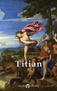 Baixar Delphi Complete Works of Titian (Illustrated) (Masters of Art Book 15) (English Edition) pdf, epub, eBook