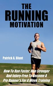 Baixar The Running Motivation: How To Run Faster, Run Stronger And Injury-Free To Become A Pro Runner's For A Week Training (weight loss motivation, weight loss … running, runners world) (English Edition) pdf, epub, eBook