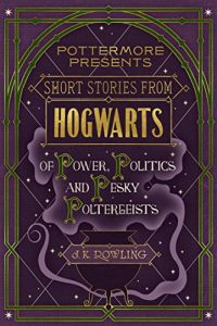 Baixar Short Stories from Hogwarts of Power, Politics and Pesky Poltergeists (Kindle Single) (Pottermore Presents) pdf, epub, eBook