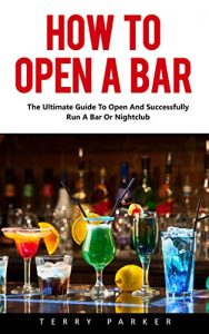 Baixar How To Open A Bar: The Ultimate Guide To Open And Successfully Run A Bar Or Nightclub! (English Edition) pdf, epub, eBook