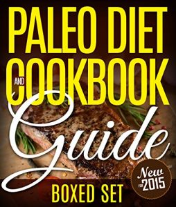 Baixar Paleo Diet Cookbook and Guide (Boxed Set): 3 Books In 1 Paleo Diet Plan Cookbook for Beginners With Over 70 Recipes pdf, epub, eBook