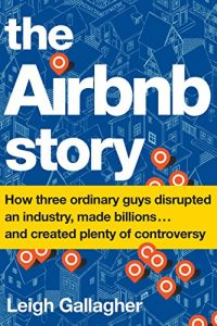 Baixar The Airbnb Story: How Three Ordinary Guys Disrupted an Industry, Made Billions . . . and Created Plenty of Controversy pdf, epub, eBook
